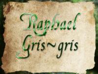Raphael gris gris